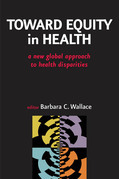 Toward Equity in Health: A New Global Approach to Health Disparities