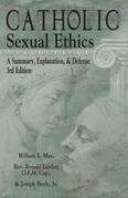 Catholic Sexual Ethics: A Summary, Explanation, & Defense, 3rd Edition