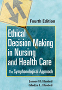 Ethical Decision Making in Nursing and Health Care: The Symphonological Approach, Fourth Edition