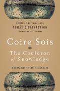Coire Sois, The Cauldron of Knowledge: A Companion to Early Irish Saga