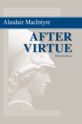 After Virtue: A Study in Moral Theory, Third Edition