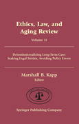 Ethics, Law, and Aging Review, Volume 11: Deinstitutionalizing Long Term Care: Making Legal Strides, Avoiding Policy Errors