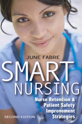 Smart Nursing: Nurse Retention & Patient Safety Improvement Strategies, Second Edition