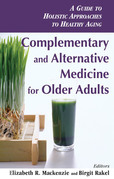 Complementary and Alternative Medicine for Older Adults: A Guide to Holistic Approaches to Healthy Aging