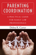 Parenting Coordination: A Practical Guide for Family Law Professionals