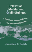 Relaxation, Meditation, & Mindfulness: A Mental Health Practitioner's Guide to New and Traditional Approaches