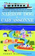Narrow Dog to Carcassonne: Two Foolish People, One Odd Dog, an English Canal Boat..and the Adventure of a Lifetime