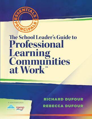 The School Leader's Guide to Professional Learning Communities at Work