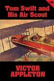Tom Swift #22: Tom Swift and His Air Scout: Uncle Sam's Mastery of the Sky