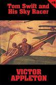 Tom Swift #9: Tom Swift and His Sky Racer: The Quickest Flight on Record