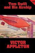 Tom Swift #3: Tom Swift and His Airship: The Stirring Cruise of the Red Cloud
