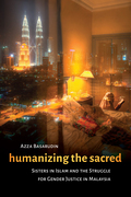 Humanizing the Sacred: Sisters in Islam and the Struggle for Gender Justice in Malaysia