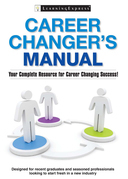 Career Changer's Manual: Your Complete Resource for Career Changing Success!