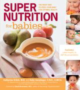 Super Nutrition for Babies: The Right Way to Feed Your Baby for Optimal Health