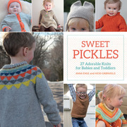 Sweet Pickles: 27 Adorable Knits for Babies and Toddlers
