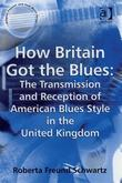 How Britain Got the Blues: The Transmission and Reception of American Blues Style in the United Kingdom