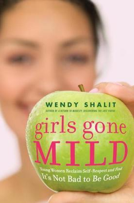 Girls Gone Mild: Young Women Reclaim Self-Respect and Find It's Not Bad to Be Good
