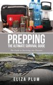Prepping: The Ultimate Survival Guide: The Guide to Surviving Any Disaster