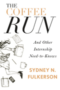 The Coffee Run: And Other Internship Need-to-Knows: And Other Internship Need-to-Knows