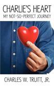 Charlie's Heart: My Not-So-Perfect Journey
