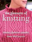 The Pleasures of Knitting: Timeless Feminine Sweaters