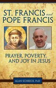 St. Francis and Pope Francis: Prayer, Poverty, and Joy in Jesus