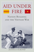 Aid Under Fire: Nation Building and the Vietnam War