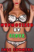 Hypnotized by Elves: Gangbang, Creampie, Bareback, Spitroast, Mind Control, Hypnosis, Food Fetish