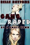 Gang Raped by a Small Town: gangbang non con double penetration spitroast deep throat cocksucking face fucking bareback creampie cum dump