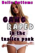 Gang Raped in the Trailer Park: gangbang non con spitroast deep throat cocksucking face fucking bareback creampie forced prostitution cum dump
