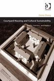 Courtyard Housing and Cultural Sustainability: Theory, Practice, and Product