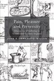 Pain, Pleasure and Perversity: Discourses of Suffering in Seventeenth-Century England