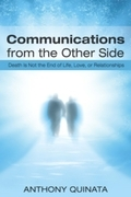 Communications From the Other Side: Death Is Not the End of Life, Love, or Relationships