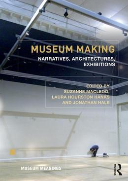 Museum Making: Narratives, Architectures, Exhibitions