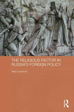 The Religious Factor in Russia's Foreign Policy: Keeping God on Our Side