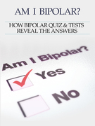 Bipolar Disorder :Am I Bipolar ? How Bipolar Quiz & Tests Reveal The Answers