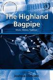 The Highland Bagpipe: Music, History, Tradition