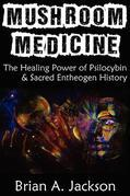 Mushroom Medicine: The Healing Power of Psilocybin & Sacred Entheogen History