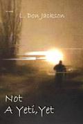Not a Yeti, Yet: A Novel