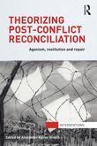 Theorizing Post-Conflict Reconciliation: Agonism, Restitution & Repair