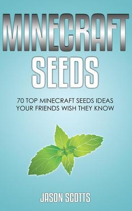 Minecraft Seeds: 70 Top Minecraft Seeds Ideas Your Friends Wish They Know