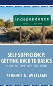 Self Sufficiency: Getting Back To Basics: How To Live Off The Grid