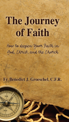 The Journey of Faith: How to Deepen Your Faith in God, Christ, and the Church