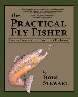 The Practical Fly Fisher: Lessons Learned from a Lifetime of Fly Fishing