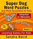 Super Dog Word Puzzles and Word Scrambles: Learning Games for Kids