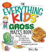 The Everything Kids' Gross Mazes Book