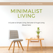 Minimalist Living: A Guide to Simple Living, Declutter & Frugal Living (Speedy Boxed Sets): Minimalism, Frugal Living and Budgeting