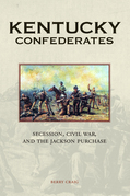 Kentucky Confederates: Secession, Civil War, and the Jackson Purchase