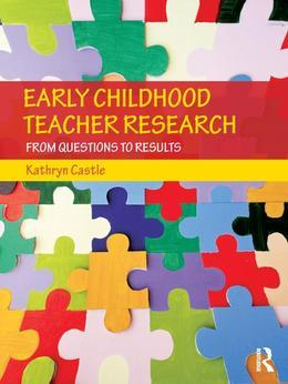 Early Childhood Teacher Research: From Questions to Results