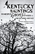 Kentucky Hauntings: Homespun Ghost Stories and Unexplained History
